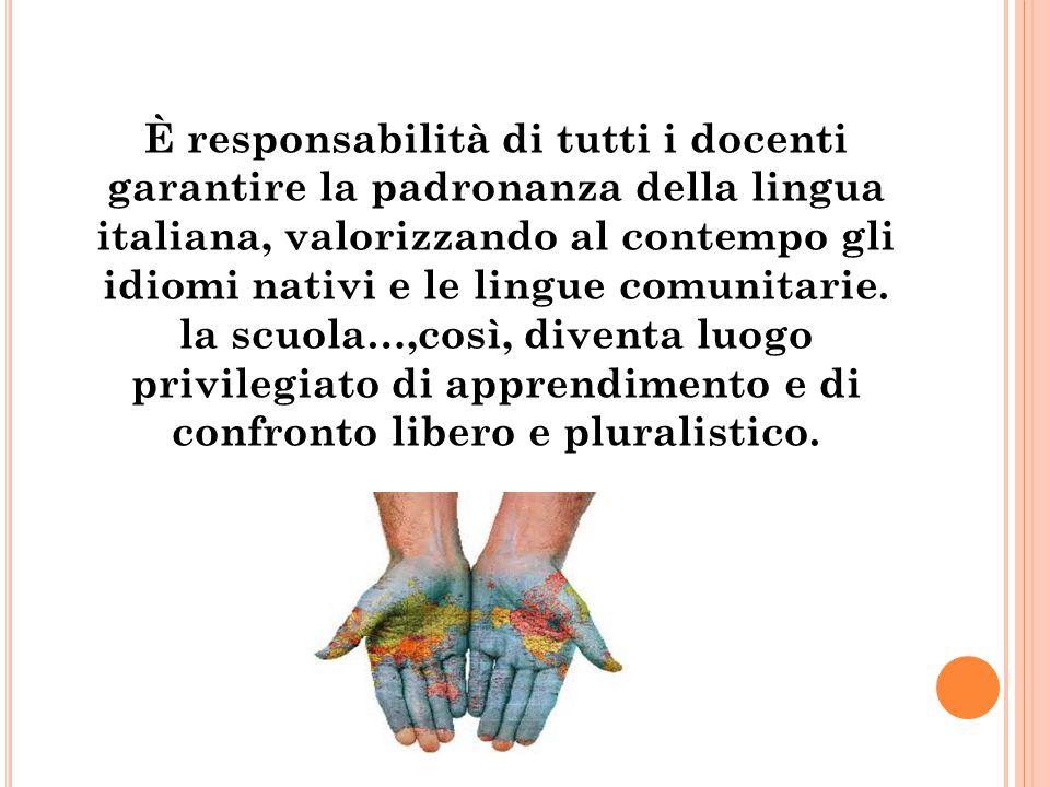 È responsabilità di tutti i docenti garantire la padronanza della lingua italiana, valorizzando al contempo gli idiomi nativi e le lingue comunitarie.
