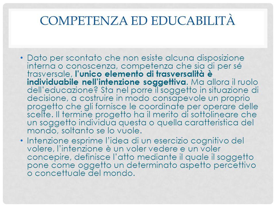 COMPETENZA ED EDUCABILITÀ Dato per scontato che non esiste alcuna disposizione interna o conoscenza, competenza che sia di per sé trasversale, l'unico