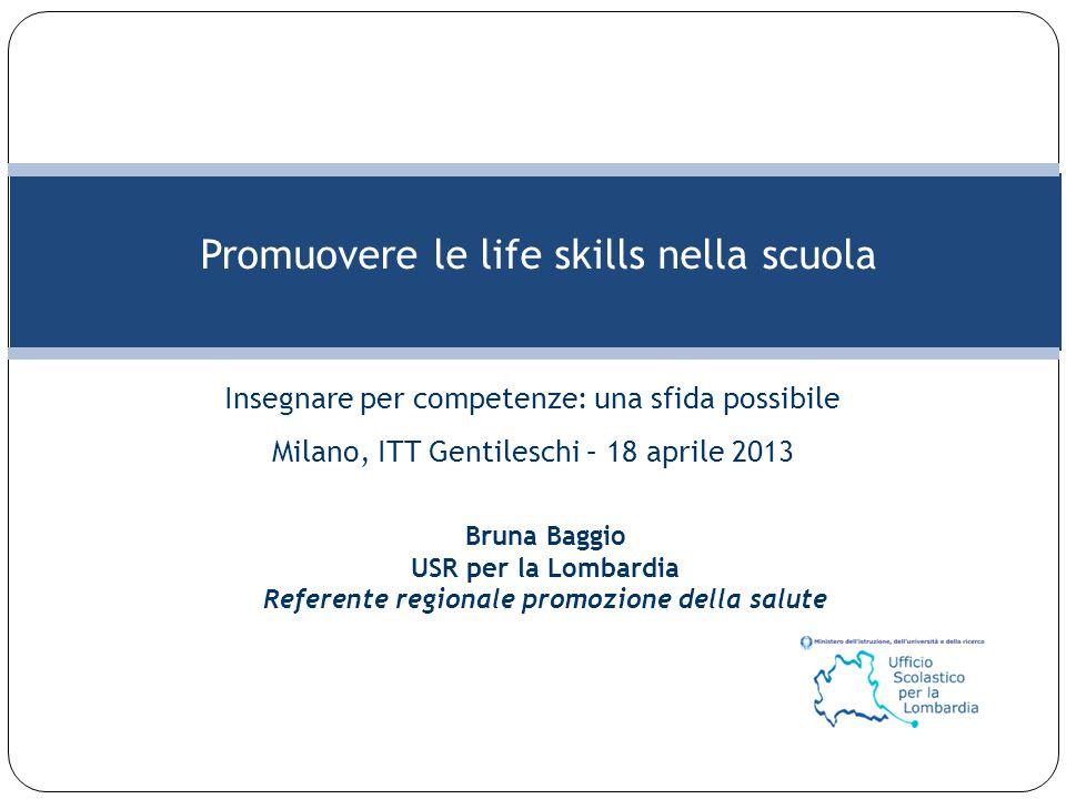 2 Bruna Baggio  Life skills e competenze  Le life skills come strumento per la promozione della salute nella scuola  Strategie regionali: La rete delle scuole che promuovono salute Agenda dell'intervento