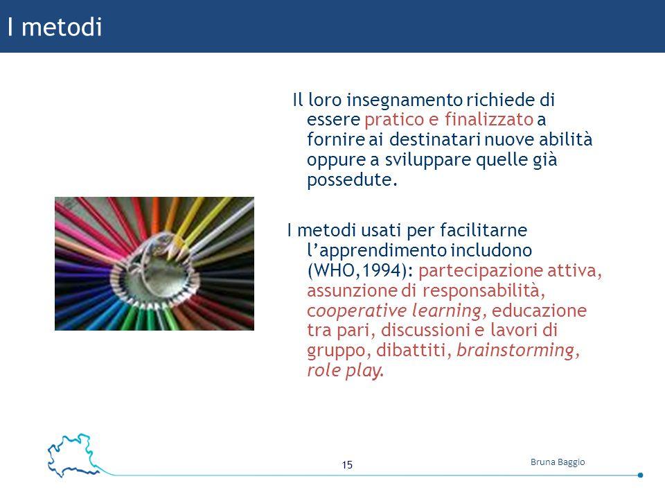 15 Bruna Baggio Il loro insegnamento richiede di essere pratico e finalizzato a fornire ai destinatari nuove abilità oppure a sviluppare quelle già possedute.