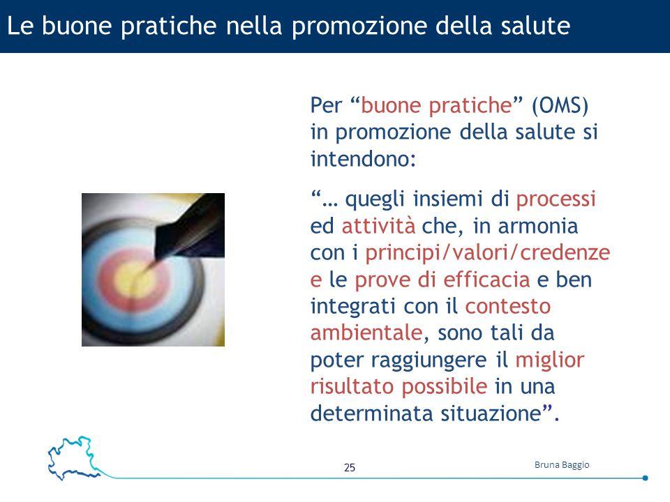 """25 Bruna Baggio Le buone pratiche nella promozione della salute Per """"buone pratiche"""" (OMS) in promozione della salute si intendono: """"… quegli insiemi"""