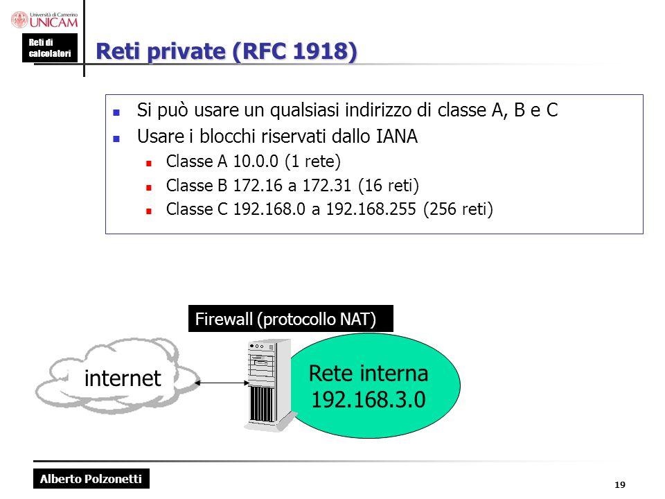 Alberto Polzonetti Reti di calcolatori 19 Reti private (RFC 1918) Si può usare un qualsiasi indirizzo di classe A, B e C Usare i blocchi riservati dal