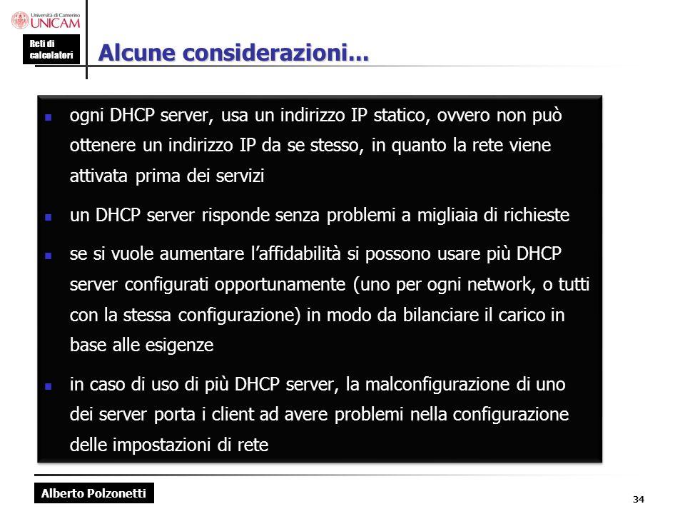 Alberto Polzonetti Reti di calcolatori 34 Alcune considerazioni... ogni DHCP server, usa un indirizzo IP statico, ovvero non può ottenere un indirizzo