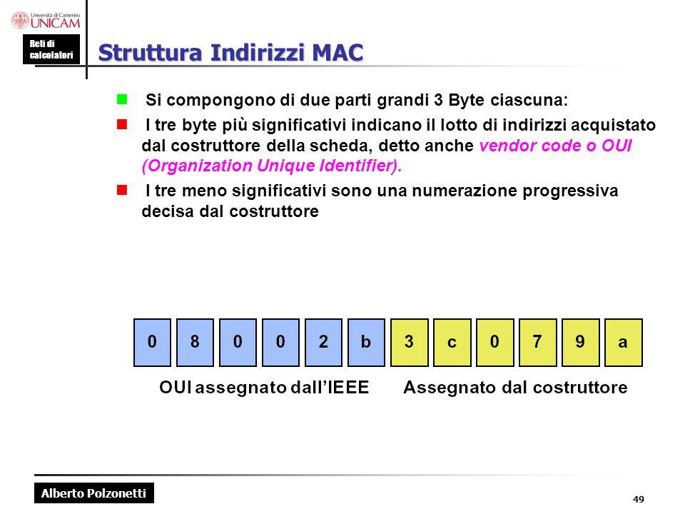 Alberto Polzonetti Reti di calcolatori 49 Struttura Indirizzi MAC  Si compongono di due parti grandi 3 Byte ciascuna:  I tre byte più significativi