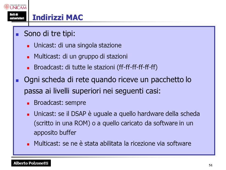 Alberto Polzonetti Reti di calcolatori 51 Indirizzi MAC Sono di tre tipi: Unicast: di una singola stazione Multicast: di un gruppo di stazioni Broadca