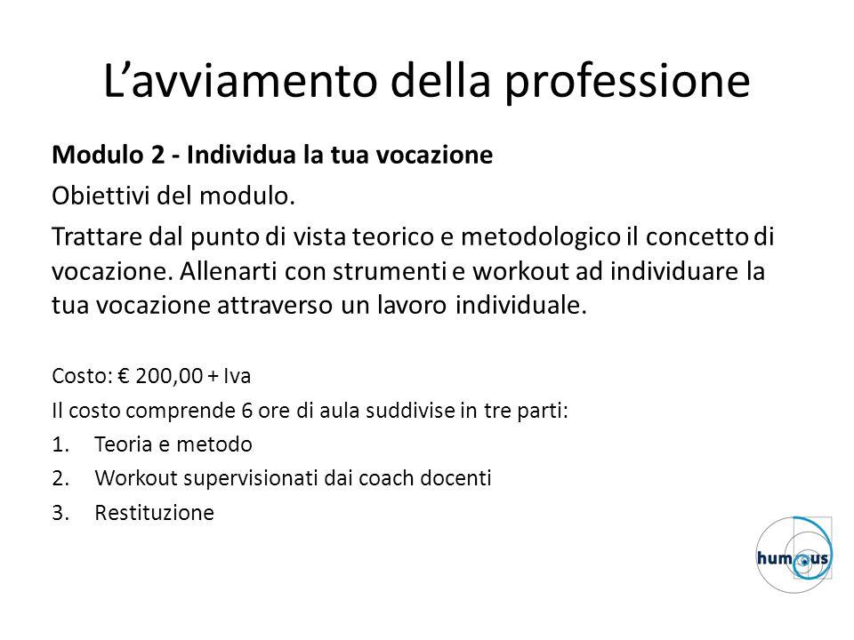 L'avviamento della professione Modulo 2 - Individua la tua vocazione Obiettivi del modulo. Trattare dal punto di vista teorico e metodologico il conce