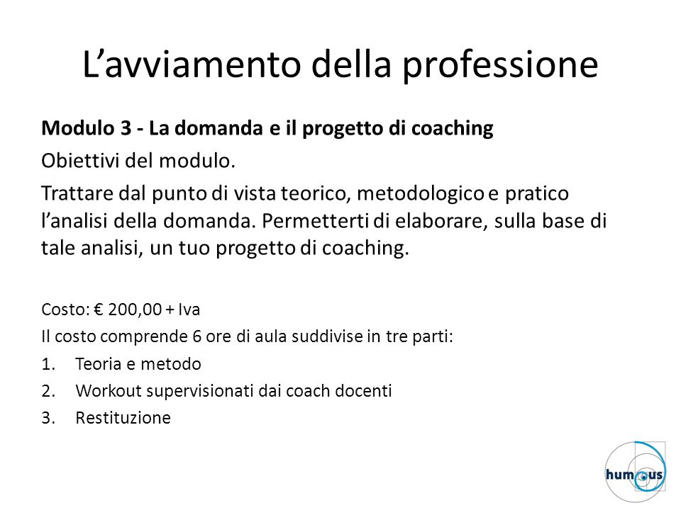 L'avviamento della professione Modulo 3 - La domanda e il progetto di coaching Obiettivi del modulo. Trattare dal punto di vista teorico, metodologico