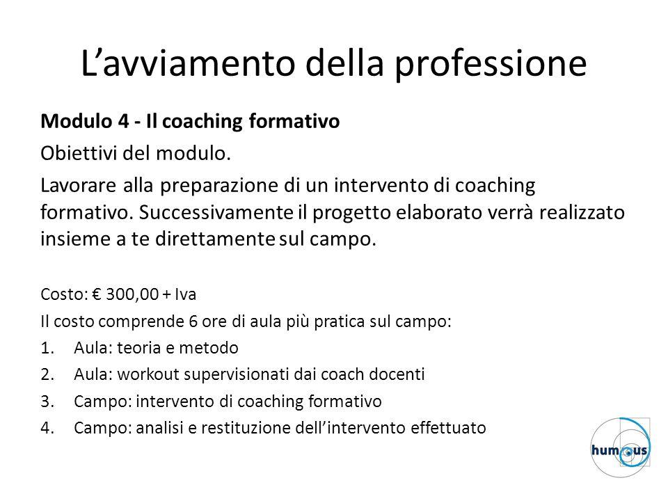 L'avviamento della professione Modulo 4 - Il coaching formativo Obiettivi del modulo.