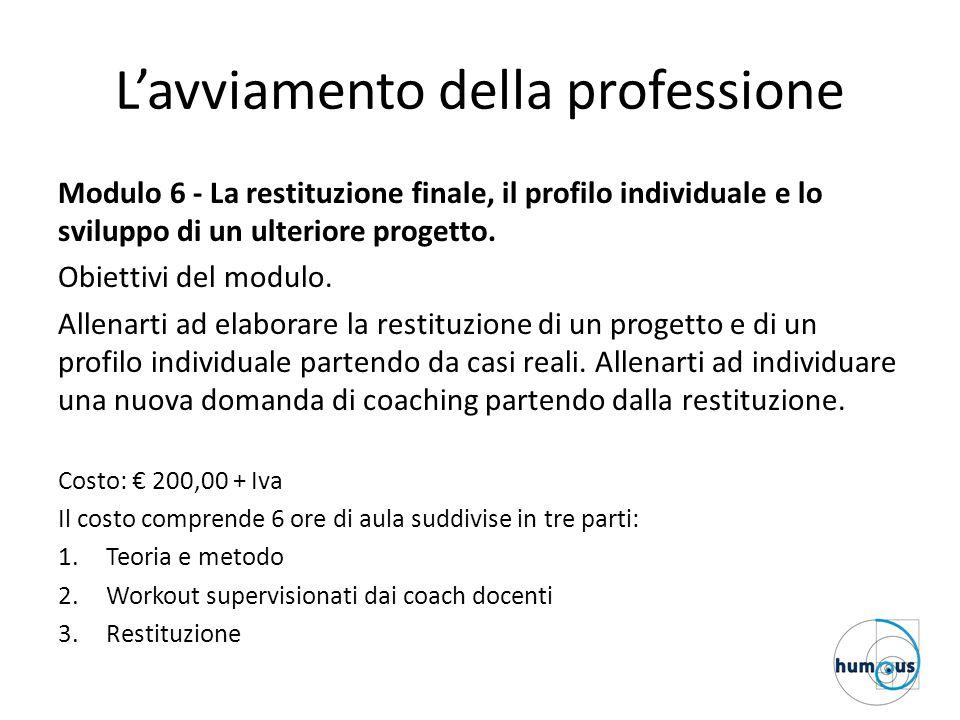 L'avviamento della professione Modulo 6 - La restituzione finale, il profilo individuale e lo sviluppo di un ulteriore progetto. Obiettivi del modulo.