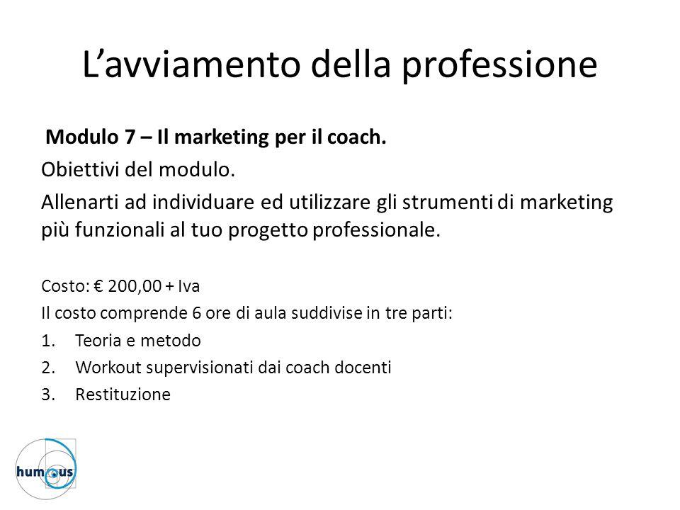 L'avviamento della professione Modulo 7 – Il marketing per il coach. Obiettivi del modulo. Allenarti ad individuare ed utilizzare gli strumenti di mar