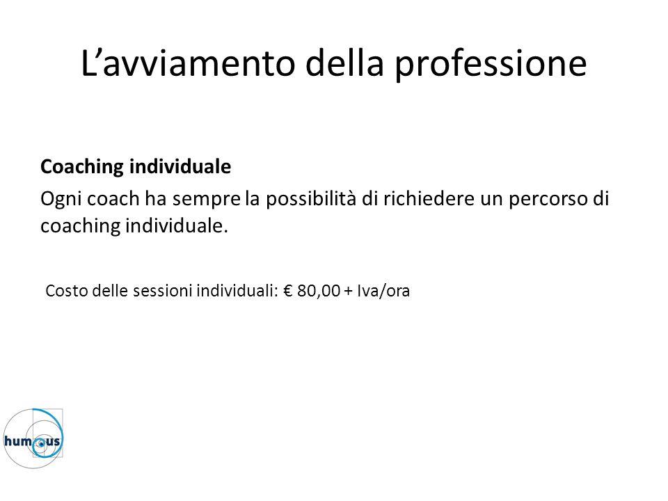 L'avviamento della professione Coaching individuale Ogni coach ha sempre la possibilità di richiedere un percorso di coaching individuale. Costo delle
