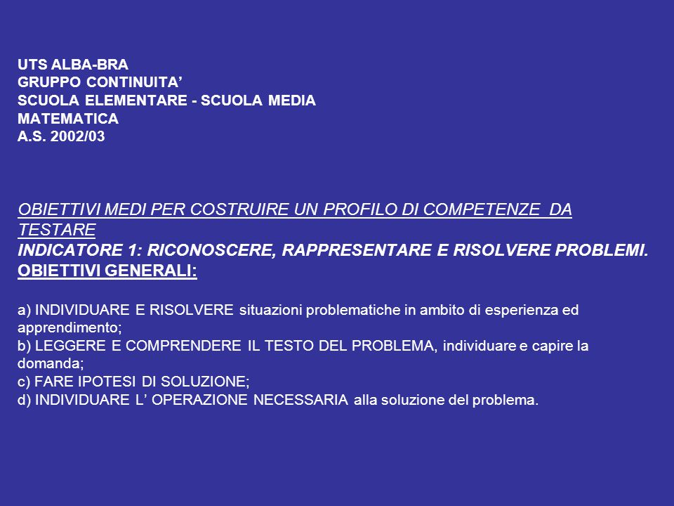 UTS ALBA-BRA GRUPPO CONTINUITA' SCUOLA ELEMENTARE - SCUOLA MEDIA MATEMATICA A.S. 2002/03 OBIETTIVI MEDI PER COSTRUIRE UN PROFILO DI COMPETENZE DA TEST