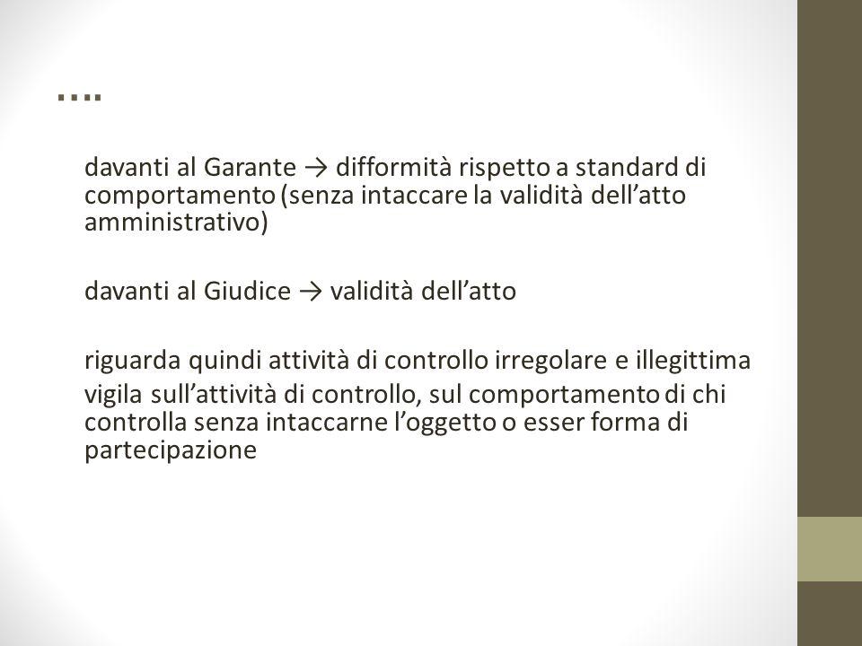 …. davanti al Garante → difformità rispetto a standard di comportamento (senza intaccare la validità dell'atto amministrativo) davanti al Giudice → va