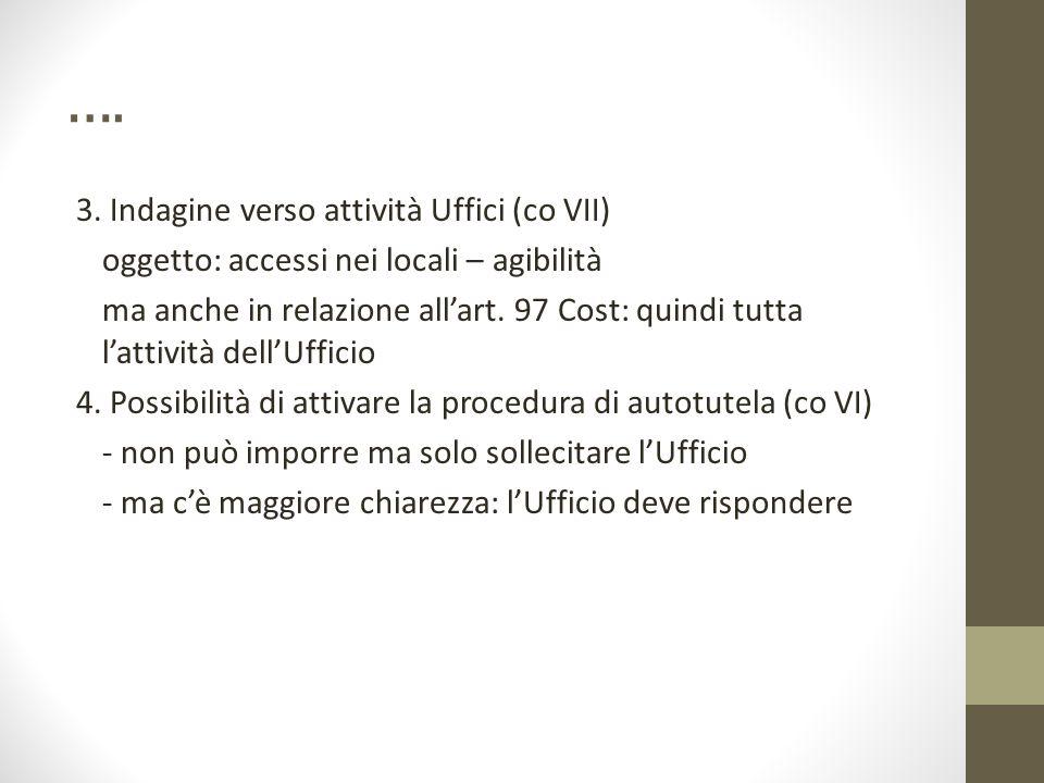 …. 3. Indagine verso attività Uffici (co VII) oggetto: accessi nei locali – agibilità ma anche in relazione all'art. 97 Cost: quindi tutta l'attività