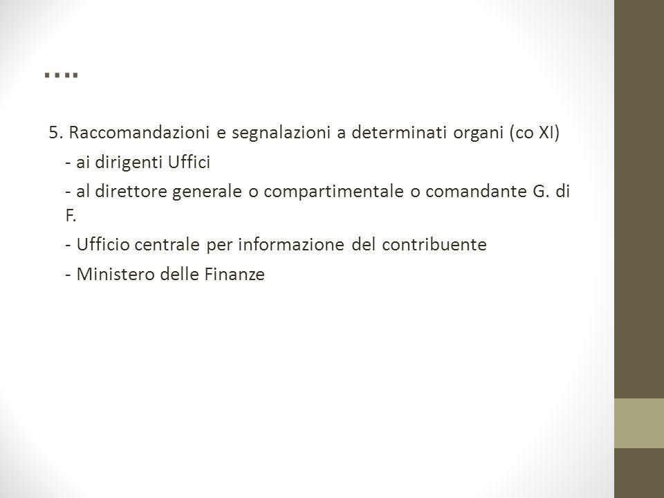 …. 5. Raccomandazioni e segnalazioni a determinati organi (co XI) - ai dirigenti Uffici - al direttore generale o compartimentale o comandante G. di F
