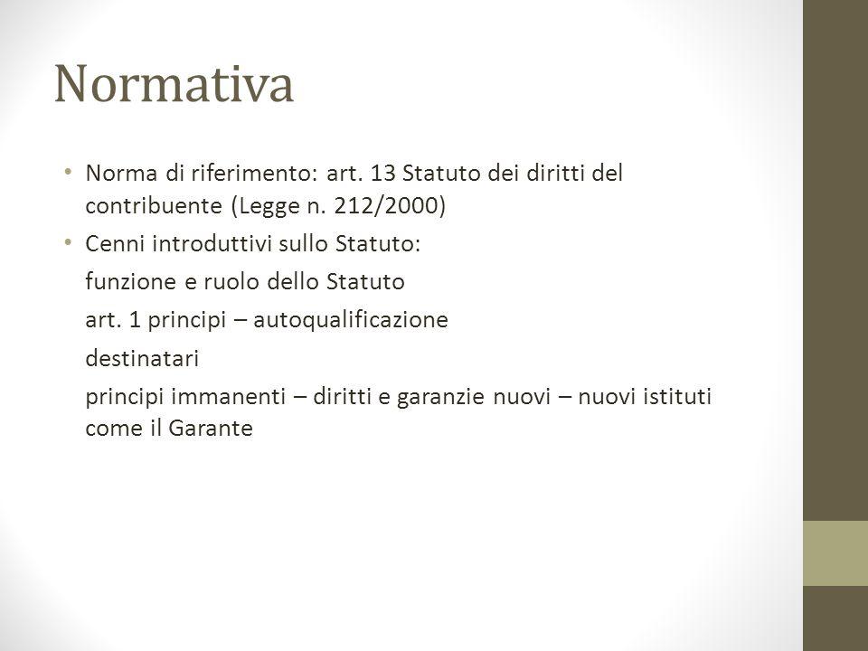 Normativa Norma di riferimento: art. 13 Statuto dei diritti del contribuente (Legge n. 212/2000) Cenni introduttivi sullo Statuto: funzione e ruolo de