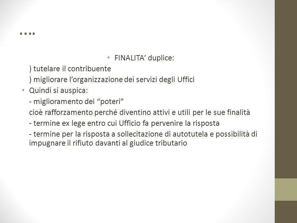 """…. FINALITA' duplice: ) tutelare il contribuente ) migliorare l'organizzazione dei servizi degli Uffici Quindi si auspica: - miglioramento dei """"poteri"""