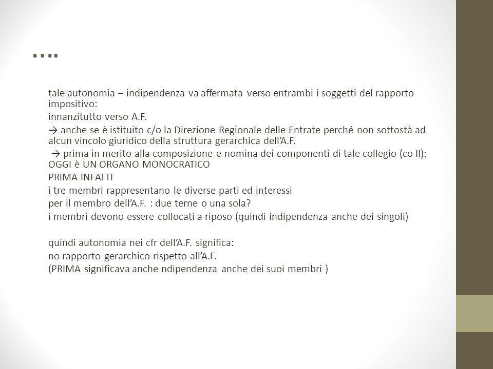 …. tale autonomia – indipendenza va affermata verso entrambi i soggetti del rapporto impositivo: innanzitutto verso A.F. → anche se è istituito c/o la