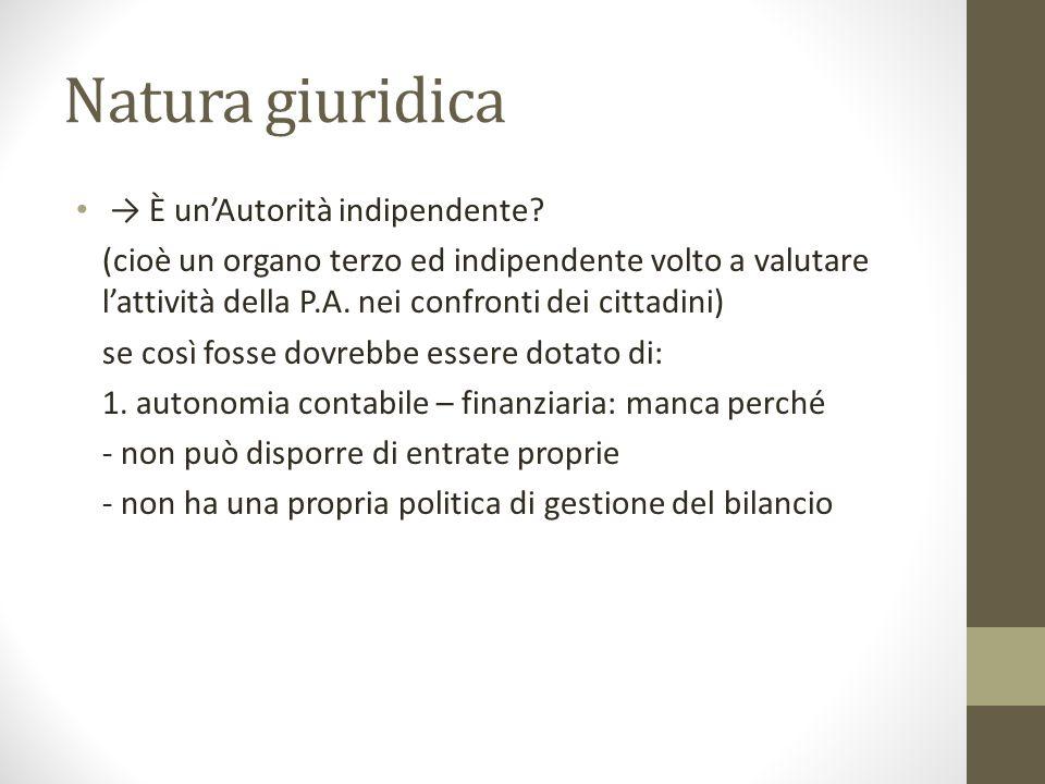 Natura giuridica → È un'Autorità indipendente? (cioè un organo terzo ed indipendente volto a valutare l'attività della P.A. nei confronti dei cittadin