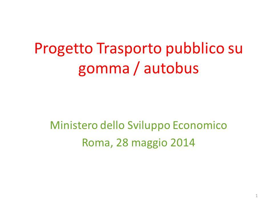 Progetto Trasporto pubblico su gomma / autobus Ministero dello Sviluppo Economico Roma, 28 maggio 2014 1