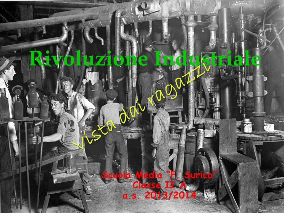 Rivoluzione Industriale Scuola Media F. Surico Classe II A a.s. 2013/2014