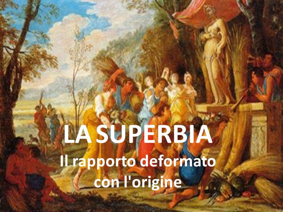 LA SUPERBIA Il rapporto deformato con l'origine