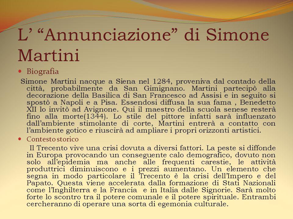 """L' """"Annunciazione"""" di Simone Martini Biografia Simone Martini nacque a Siena nel 1284, proveniva dal contado della città, probabilmente da San Gimigna"""