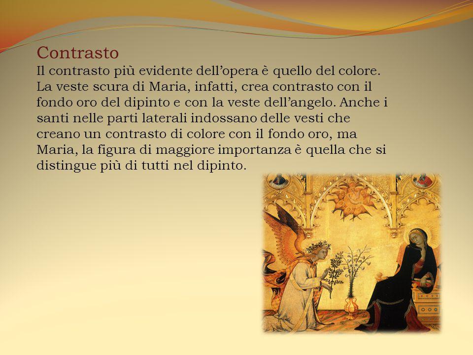 Contrasto Il contrasto più evidente dell'opera è quello del colore. La veste scura di Maria, infatti, crea contrasto con il fondo oro del dipinto e co