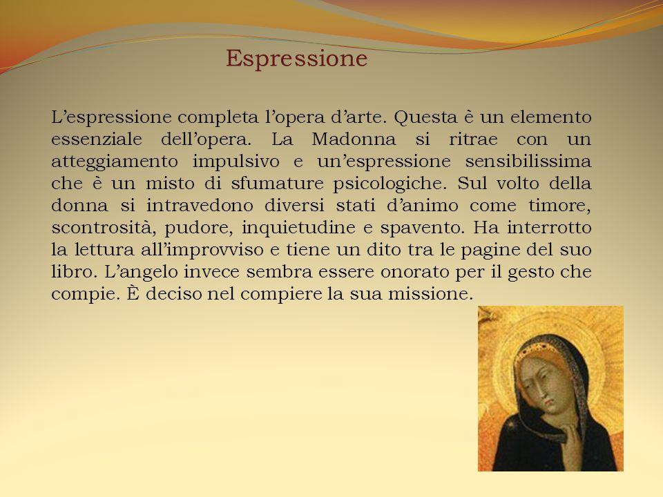 Espressione L'espressione completa l'opera d'arte. Questa è un elemento essenziale dell'opera. La Madonna si ritrae con un atteggiamento impulsivo e u