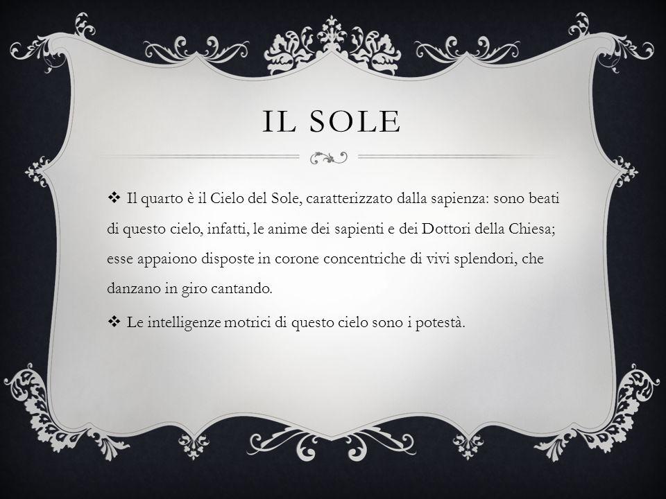 IL SOLE  Il quarto è il Cielo del Sole, caratterizzato dalla sapienza: sono beati di questo cielo, infatti, le anime dei sapienti e dei Dottori della
