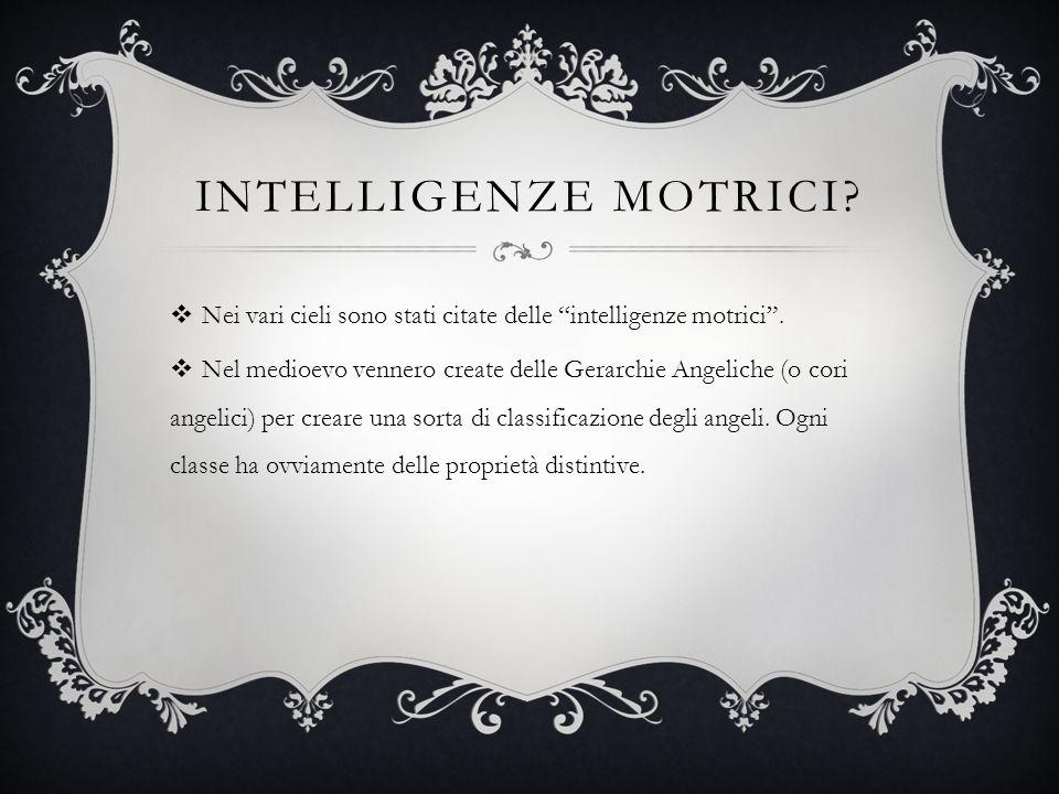 """INTELLIGENZE MOTRICI?  Nei vari cieli sono stati citate delle """"intelligenze motrici"""".  Nel medioevo vennero create delle Gerarchie Angeliche (o cori"""