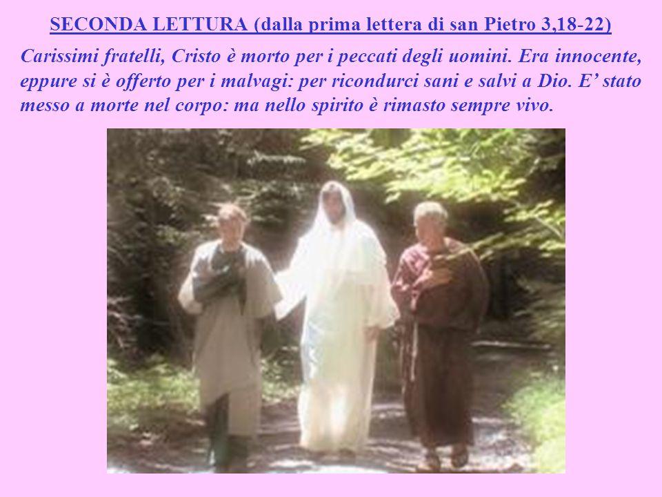 SECONDA LETTURA (dalla prima lettera di san Pietro 3,18-22) Carissimi fratelli, Cristo è morto per i peccati degli uomini.