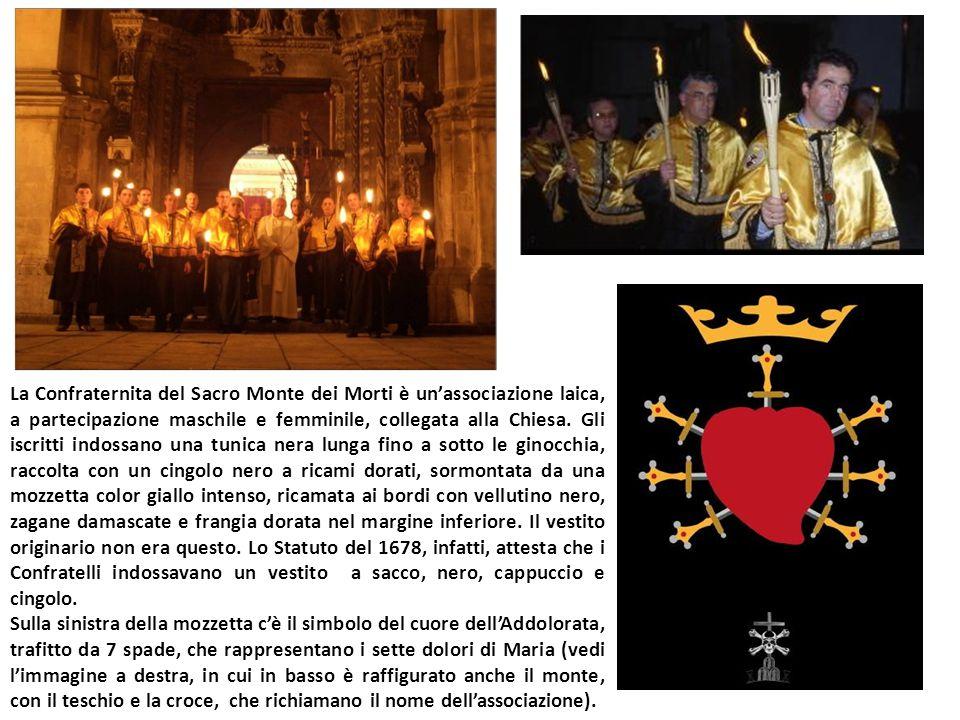 La Confraternita del Sacro Monte dei Morti è un'associazione laica, a partecipazione maschile e femminile, collegata alla Chiesa.