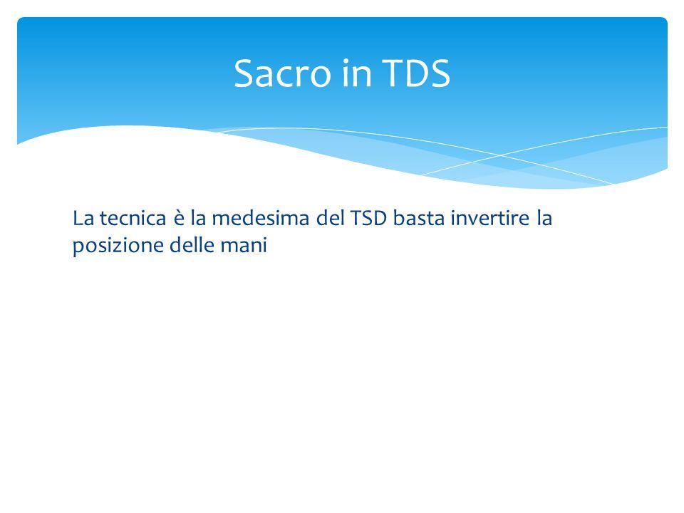 La tecnica è la medesima del TSD basta invertire la posizione delle mani Sacro in TDS