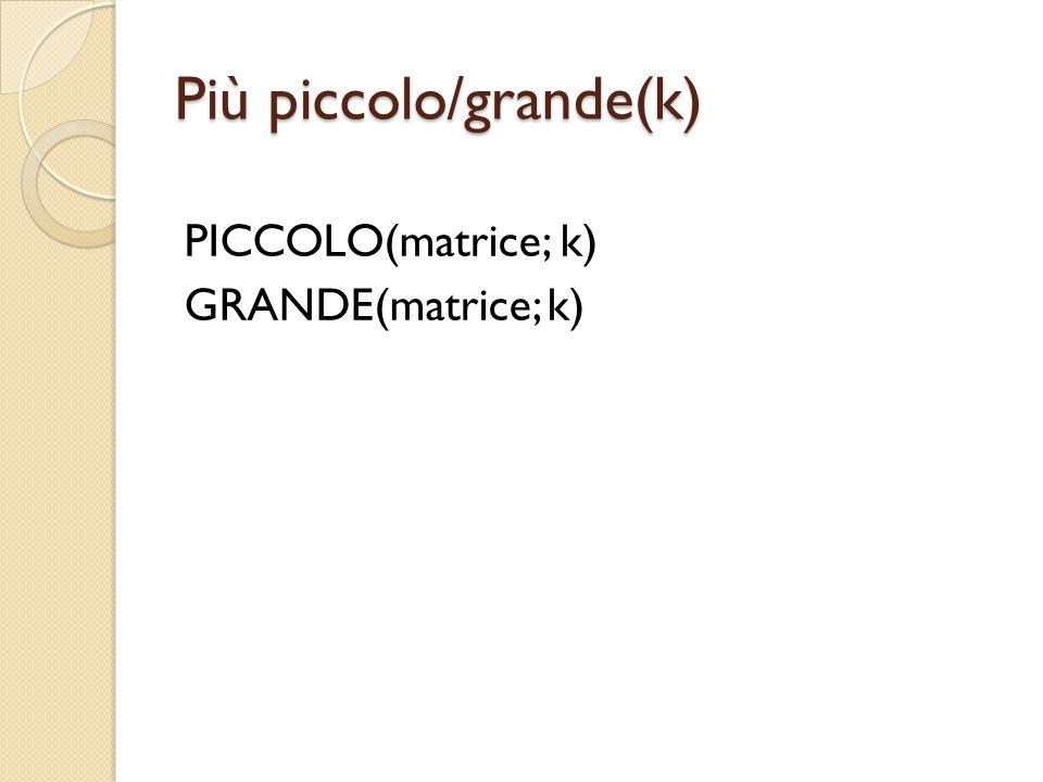 Più piccolo/grande(k) PICCOLO(matrice; k) GRANDE(matrice; k)