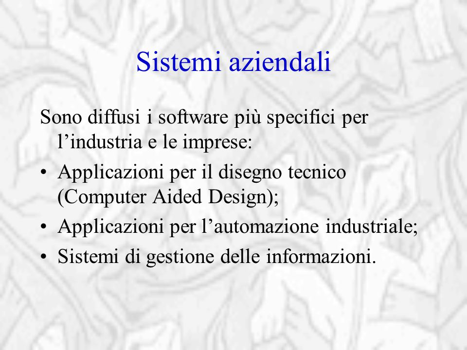 Sistemi aziendali Sono diffusi i software più specifici per l'industria e le imprese: Applicazioni per il disegno tecnico (Computer Aided Design); App