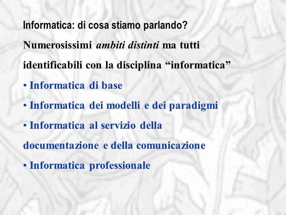 """Informatica: di cosa stiamo parlando? Numerosissimi ambiti distinti ma tutti identificabili con la disciplina """"informatica"""" Informatica di base Inform"""