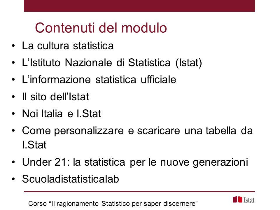 La cultura statistica L'Istituto Nazionale di Statistica (Istat) L'informazione statistica ufficiale Il sito dell'Istat Noi Italia e I.Stat Come perso