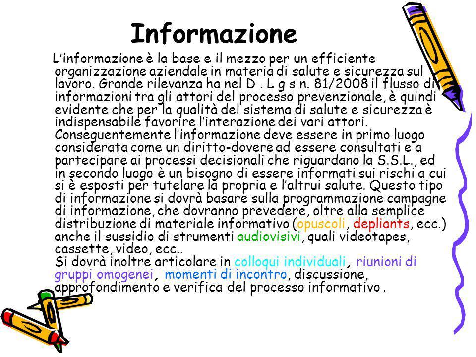 Informazione L'informazione è la base e il mezzo per un efficiente organizzazione aziendale in materia di salute e sicurezza sul lavoro. Grande rileva