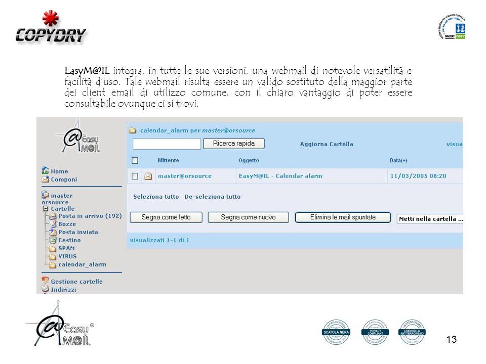 13 EasyM@IL integra, in tutte le sue versioni, una webmail di notevole versatilità e facilità d'uso.