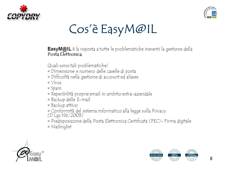 8 Cos'è EasyM@IL EasyM@IL è la risposta a tutte le problematiche inerenti la gestione della Posta Elettronica.