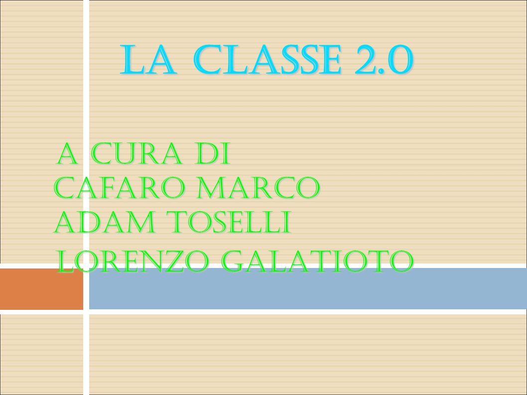La CLASSE 2.0 A cura di Cafaro Marco Adam Toselli A cura di Cafaro Marco Adam Toselli LORENZO GALATIOTO LORENZO GALATIOTO