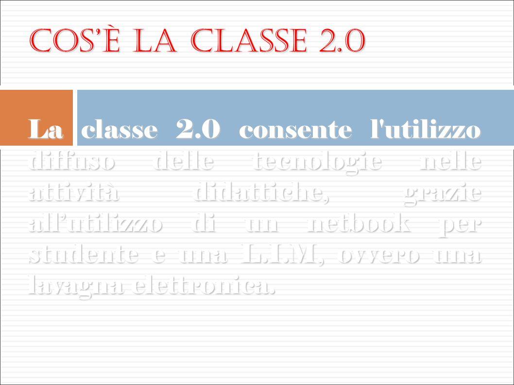 Cos'è la Classe 2.0 La classe 2.0 consente l'utilizzo diffuso delle tecnologie nelle attività didattiche, grazie all'utilizzo di un netbook per studen