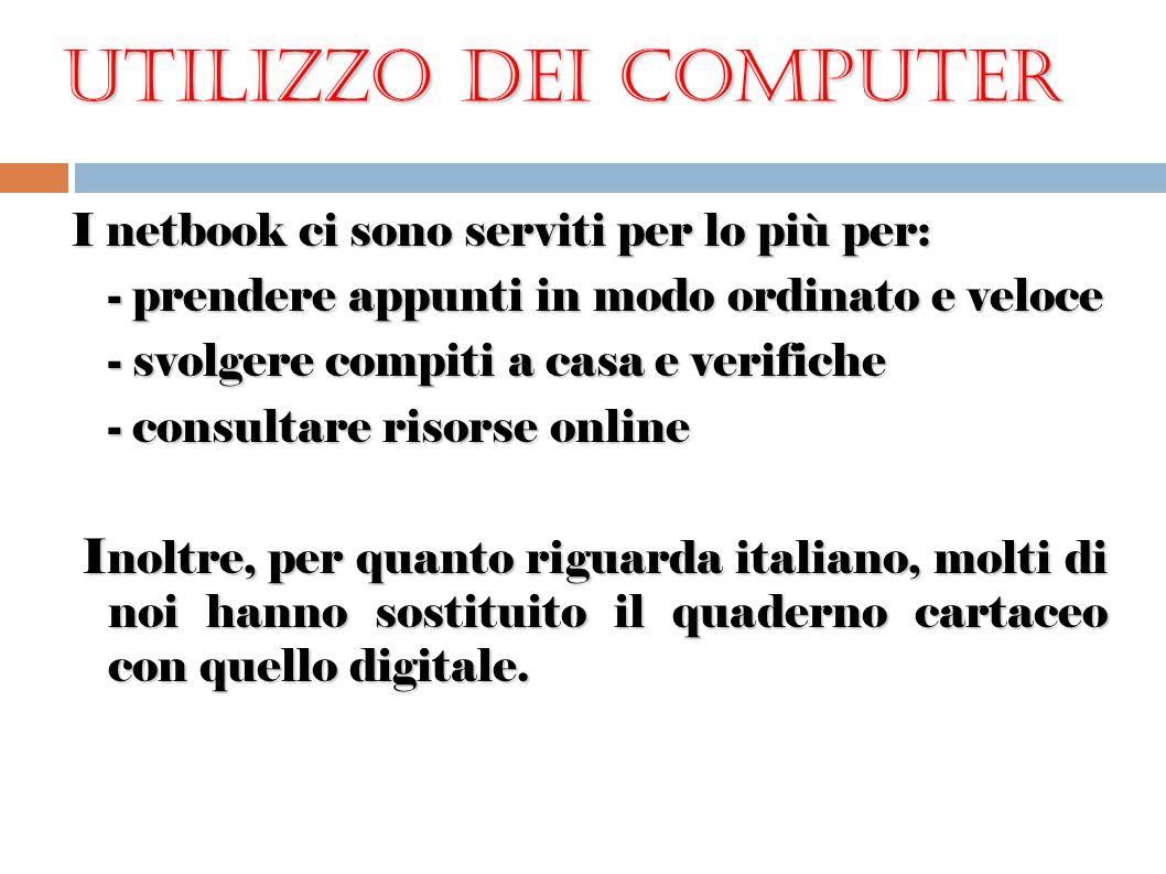 Utilizzo dei computer Utilizzo dei computer I netbook ci sono serviti per lo più per: - prendere appunti in modo ordinato e veloce - svolgere compiti