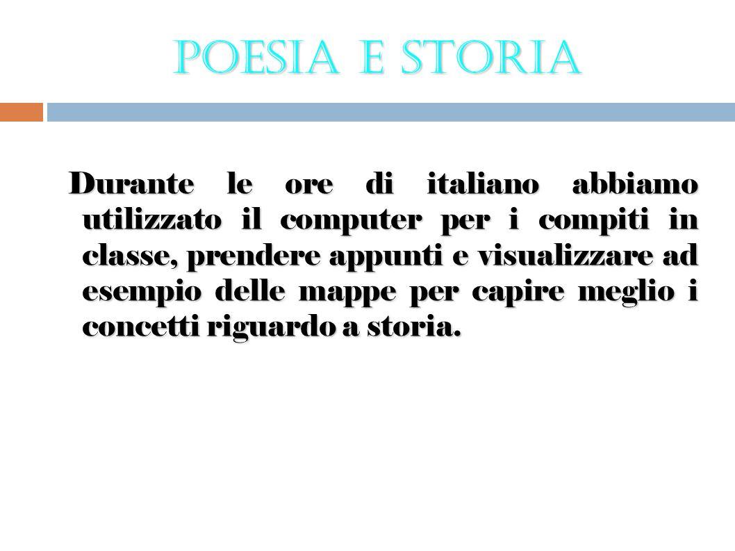 Poesia e Storia Durante le ore di italiano abbiamo utilizzato il computer per i compiti in classe, prendere appunti e visualizzare ad esempio delle ma