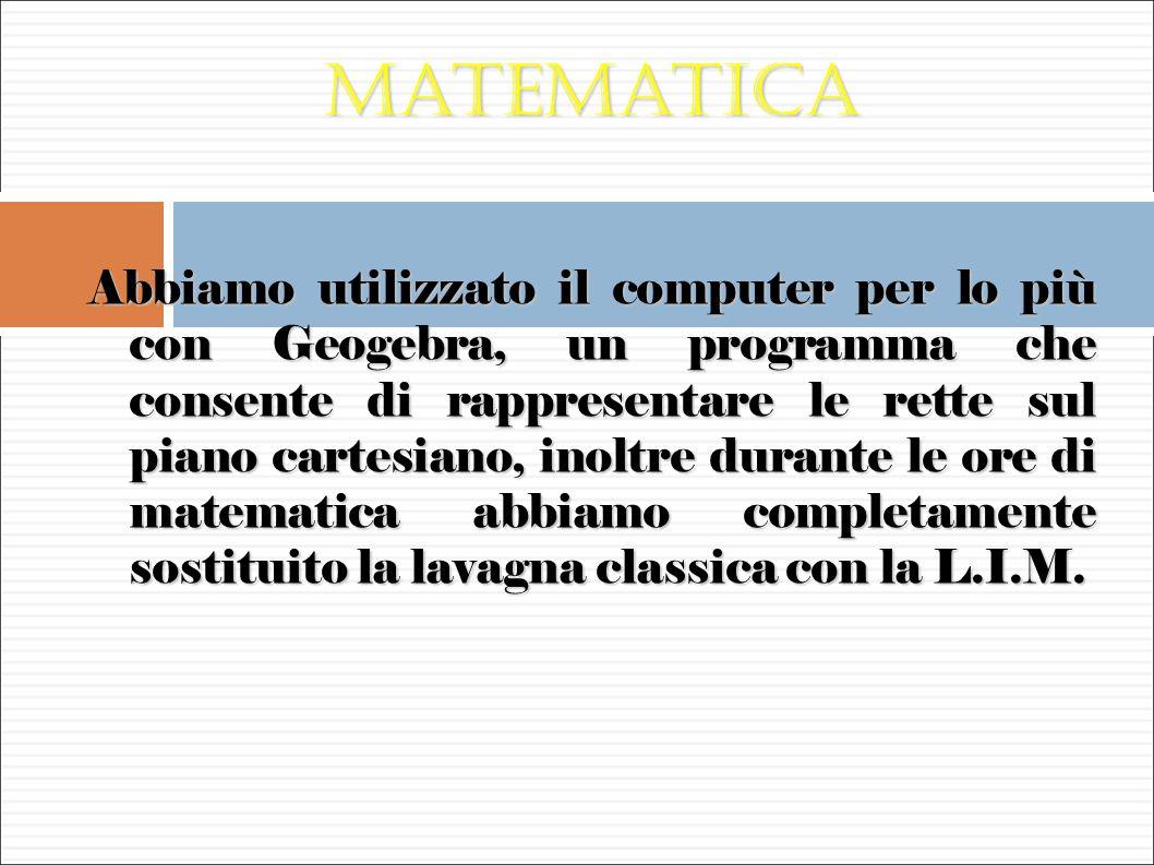 Matematica Abbiamo utilizzato il computer per lo più con Geogebra, un programma che consente di rappresentare le rette sul piano cartesiano, inoltre d