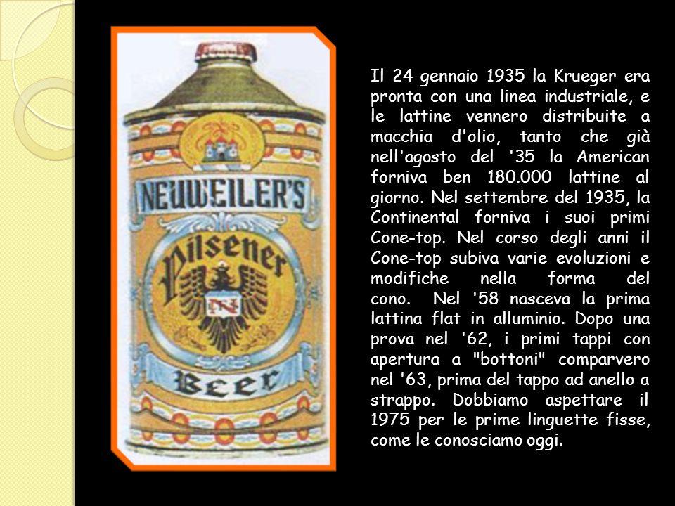 Il 24 gennaio 1935 la Krueger era pronta con una linea industriale, e le lattine vennero distribuite a macchia d olio, tanto che già nell agosto del 35 la American forniva ben 180.000 lattine al giorno.