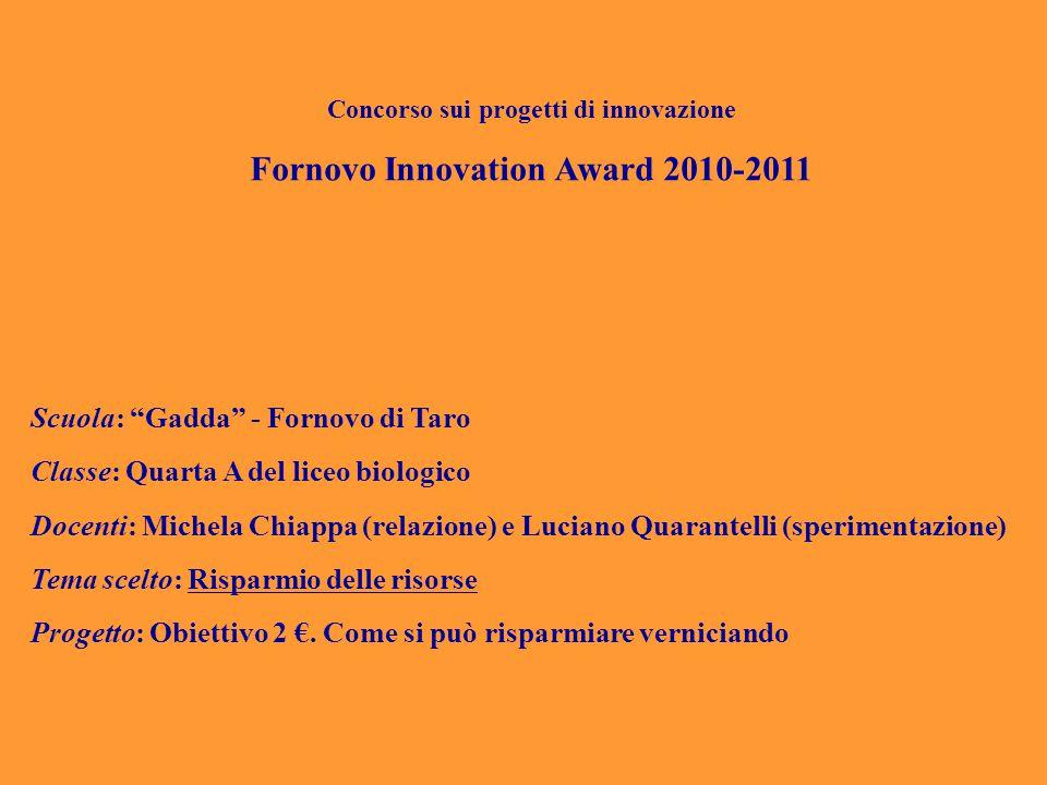 """Concorso sui progetti di innovazione Fornovo Innovation Award 2010-2011 Scuola: """"Gadda"""" - Fornovo di Taro Classe: Quarta A del liceo biologico Docenti"""