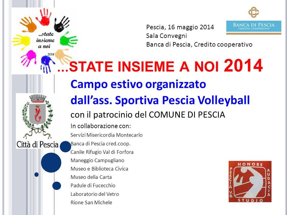 … STATE INSIEME A NOI 2014 Campo estivo organizzato dall'ass. Sportiva Pescia Volleyball con il patrocinio del COMUNE DI PESCIA In collaborazione con: