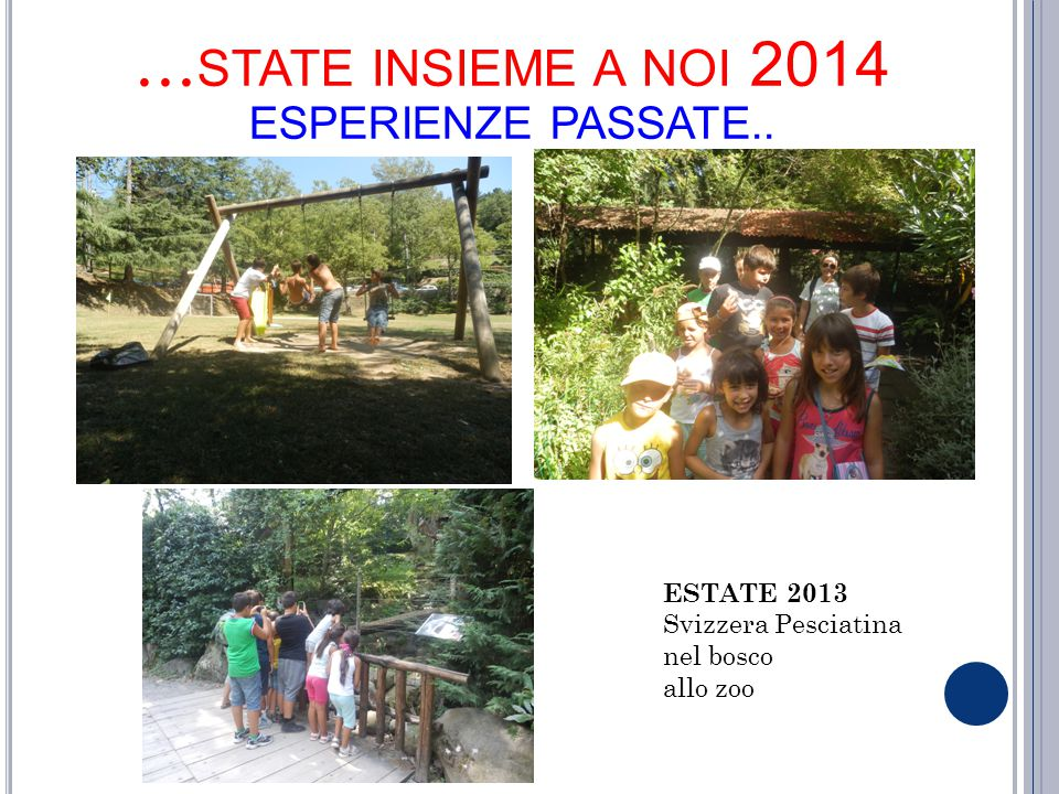… STATE INSIEME A NOI 2014 ESPERIENZE PASSATE.. ESTATE 2013 Svizzera Pesciatina nel bosco allo zoo